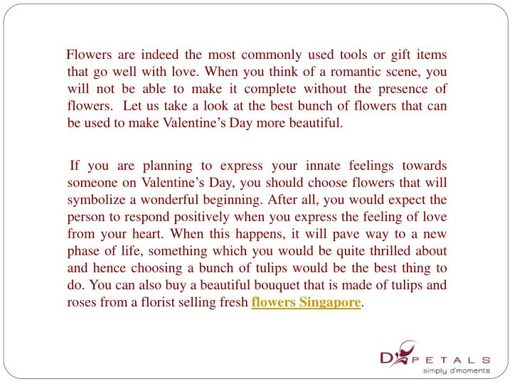Flowers are indeed the most commonly used tools or gift items that go well with love. When you t...