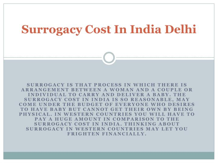 essay on surrogacy in india Commercial surrogacy in india was legalized in india in 2002 the availability of medical infrastructure and potential surrogates, combined with international demand, has fueled the growth of the industry surrogate mothers receive medical, nutritional and overall health care through surrogacy agreements.