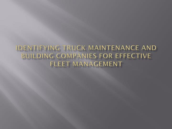 identifying truck maintenance and building companies for effective fleet management n.