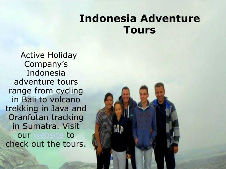 Active Holiday Company's Indonesia adventure tours range from cycling in Bali to volcano trekking in Java and Oranfutan tracking in Sumatra. Visit our