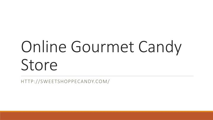 Online gourmet candy store