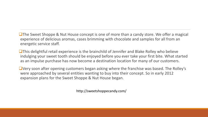 The Sweet Shoppe & Nut House concept is one of more than a candy store. We offer a magical experienc...