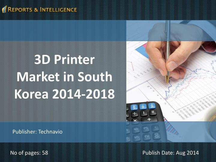 3d printer market in south korea Travel and leisure market in south korea 2014-2018 world travel and tourism continues to expand, and south korea is no exception, being one of the fastest growing travel destinations in the world in 2013, the number of international visitors to south korea grew by more than that of the.