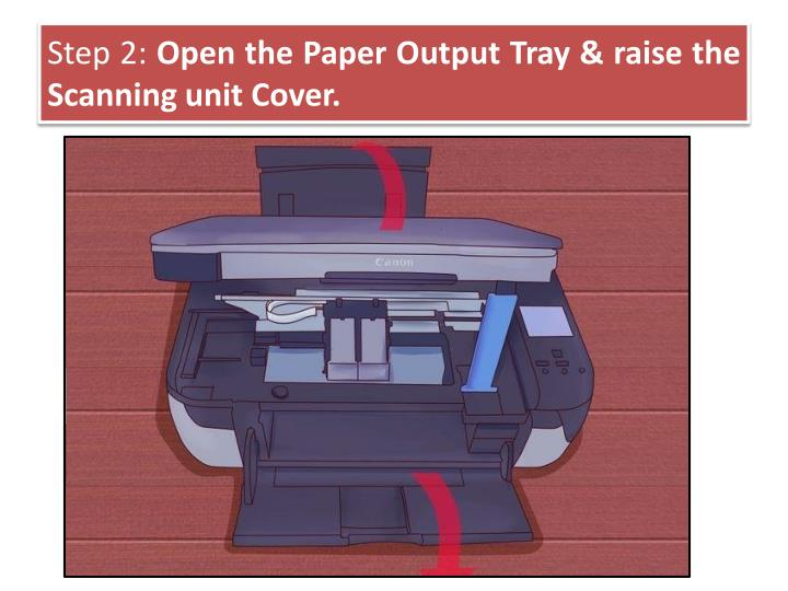 Step 2 open the paper output tray raise the scanning unit cover