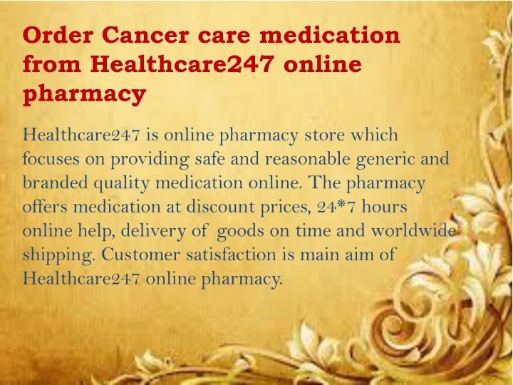 Order Cancer care medication from Healthcare247 online pharmacy