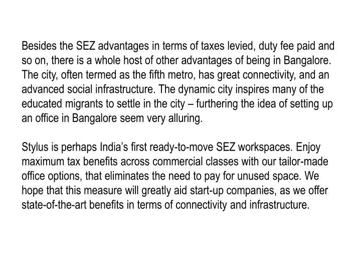 Besides the SEZ advantages in terms of taxes levied, duty fee paid and so on, there is a whole host ...