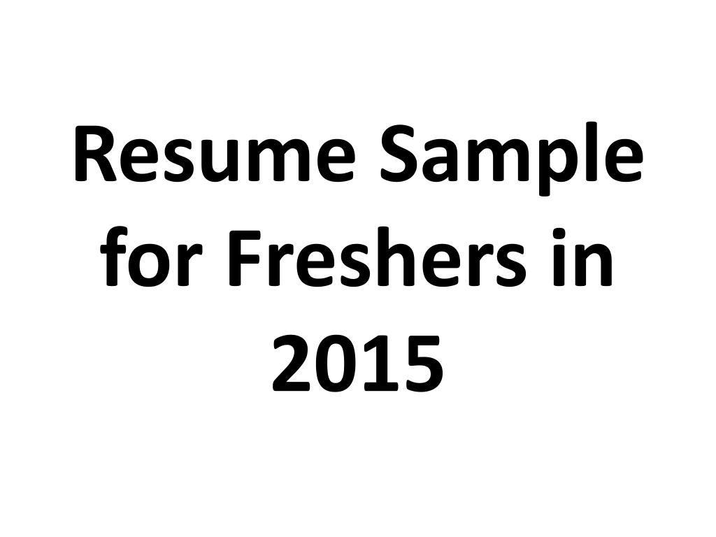 Ppt Resume Sample For Freshers In 2015 Powerpoint Presentation