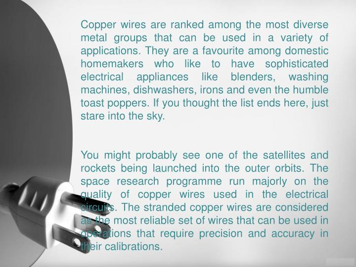 Copper wires are ranked among the most diverse metal groups that can be used in a variety of applica...