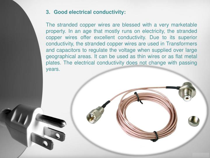 Good electrical conductivity: