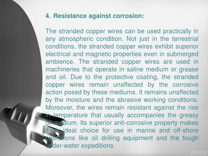 Resistance against corrosion: