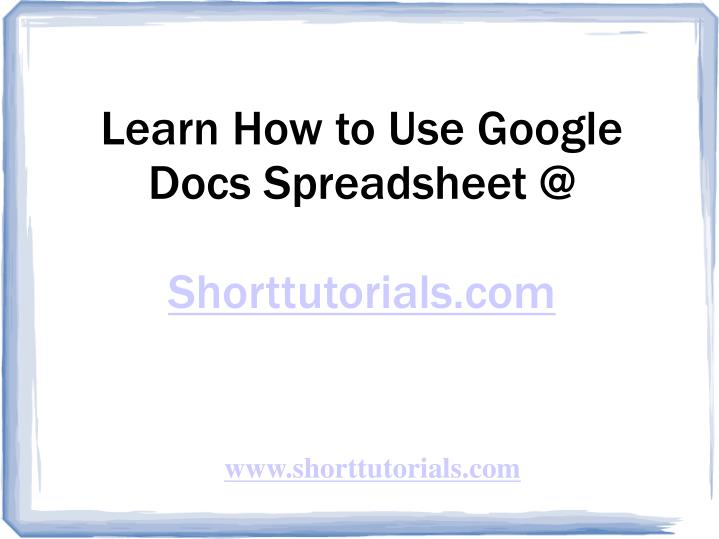Learn How to Use Google Docs Spreadsheet @