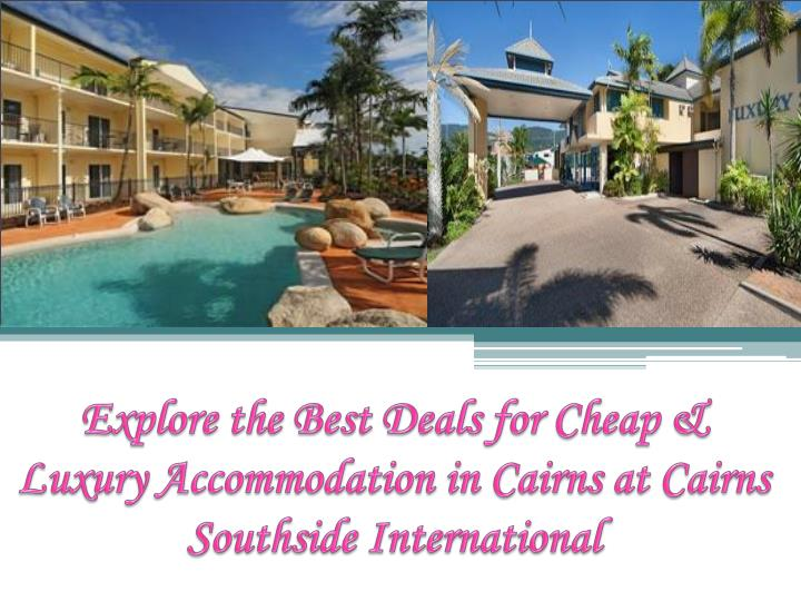 explore the best deals for cheap luxury accommodation in cairns at cairns southside international n.