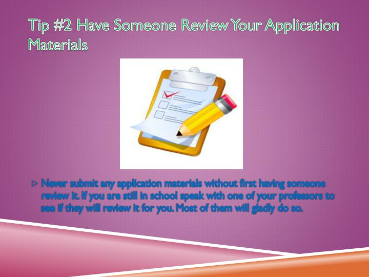 Tip 2 have someone review your application materials