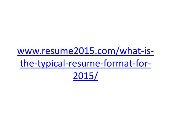www.resume2015.com/what-is-the-typical-resume-format-for-2015/