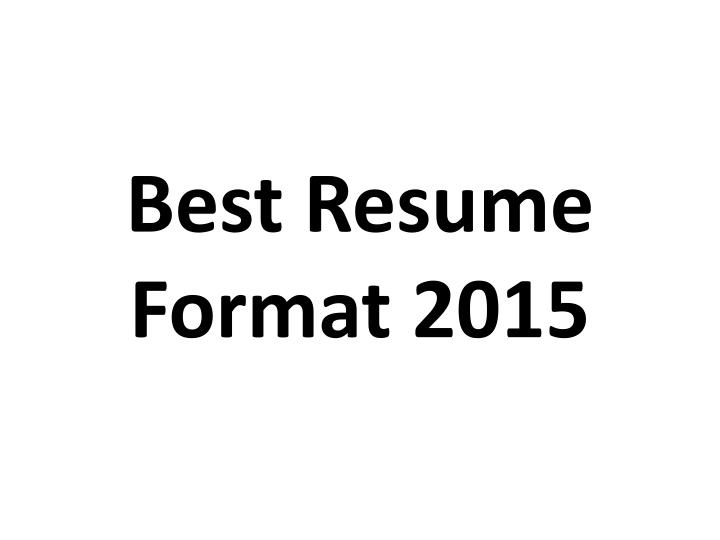 Ppt Best Resume Format 2015 Powerpoint Presentation Id 7114916