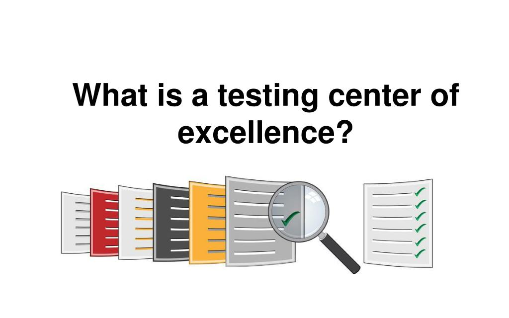 What Is A Testing Center Of Excellence N