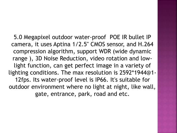 5.0 Megapixel outdoor water-proof POE IR bullet IP camera, it uses