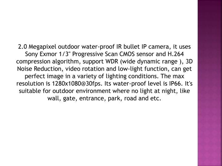 2.0 Megapixel outdoor water-proof IR bullet IP camera, it uses Sony