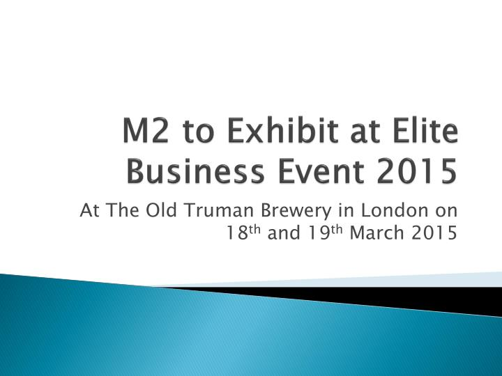 m2 to exhibit at elite business event 2015 n.