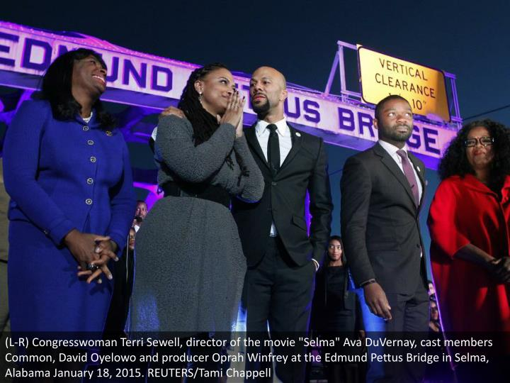"(L-R) Congresswoman Terri Sewell, director of the movie ""Selma"" Ava DuVernay, cast members Common, David Oyelowo and producer Oprah Winfrey at the Edmund Pettus Bridge in Selma, Alabama January 18, 2015. REUTERS/Tami Chappell"
