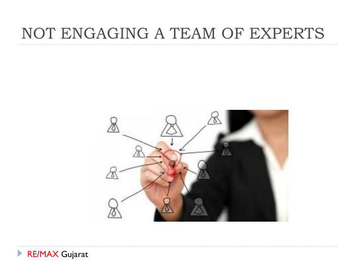 NOT ENGAGING A TEAM OF EXPERTS