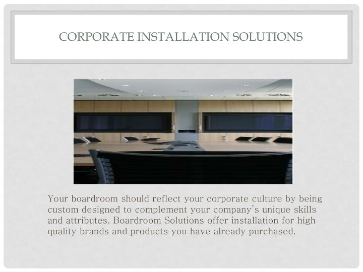 Corporate installation solutions