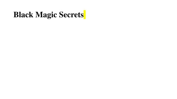 Black magic secrets