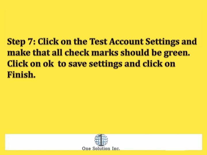 Step 7: Click on the Test Account Settings and make that all check marks should be green. Click on ok  to save settings and click on Finish.