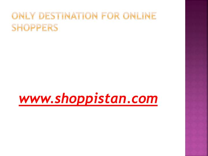 Only destination for online shoppers