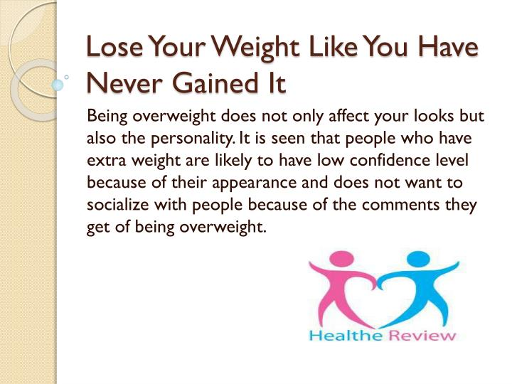 lose your weight like you have never gained it n.