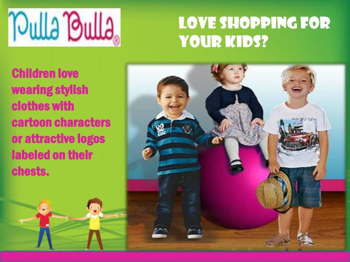 Love Shopping for your kids?