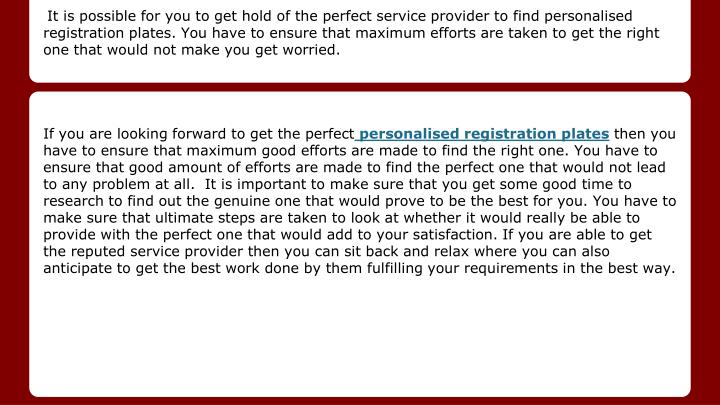 It is possible for you to get hold of the perfect service provider to find personalised registration...