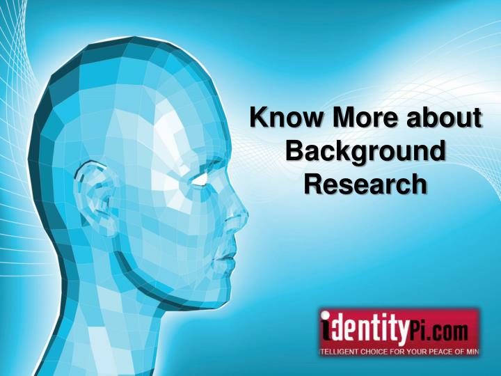 Know More about Background Research