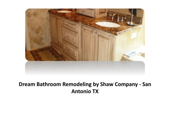 Dream Bathroom Remodeling by Shaw Company - San Antonio TX