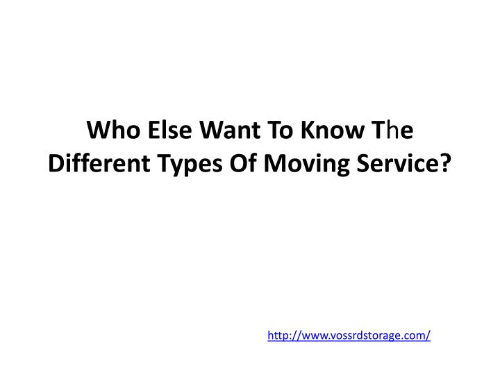 Who else want to know t h e different types of moving service