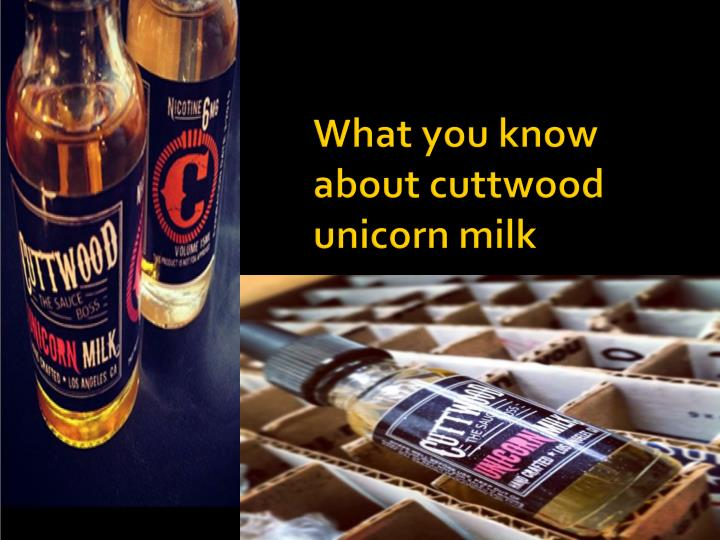 what you know about cuttwood unicorn milk n.