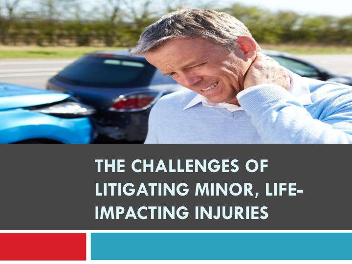the challenges of litigating minor life impacting injuries n.