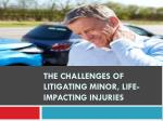the challenges of litigating minor life impacting injuries