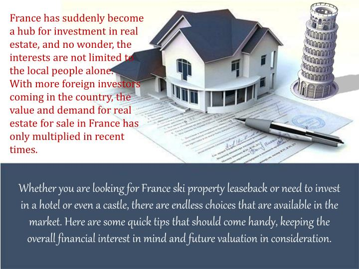France has suddenly become a hub for investment in real estate, and no wonder, the interests are not...