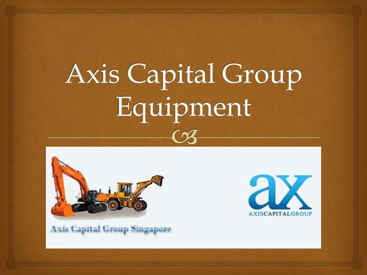 axis capital group equipment