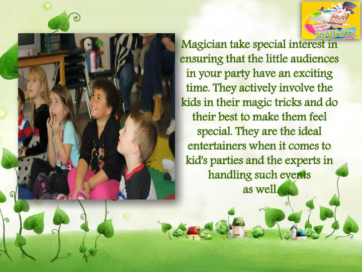 Magician take special interest in ensuring that the little audiences in your party have an exciting ...