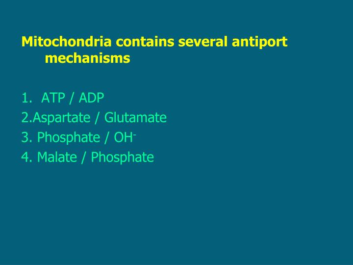 Mitochondria contains several antiport mechanisms