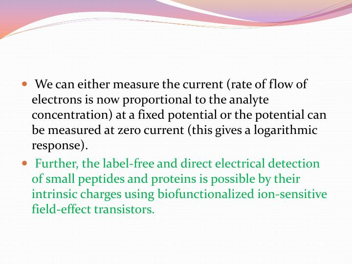 We can either measure the current (rate of flow of electrons is now proportional to the