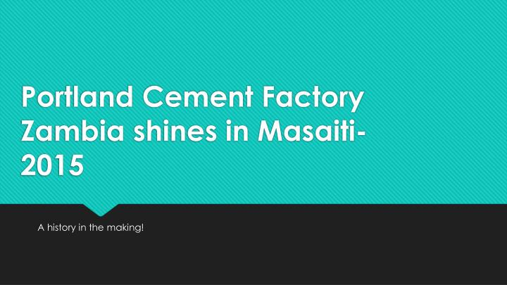 portland cement factory zambia shines in masaiti 2015 n.