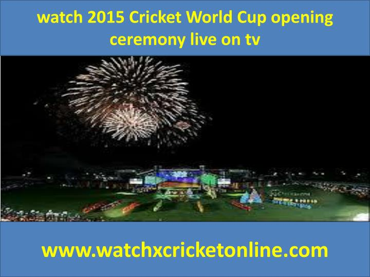 Watch 2015 Cricket World Cup opening ceremony live on