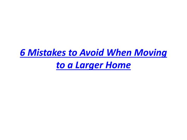 6 mistakes to avoid when moving to a larger home n.