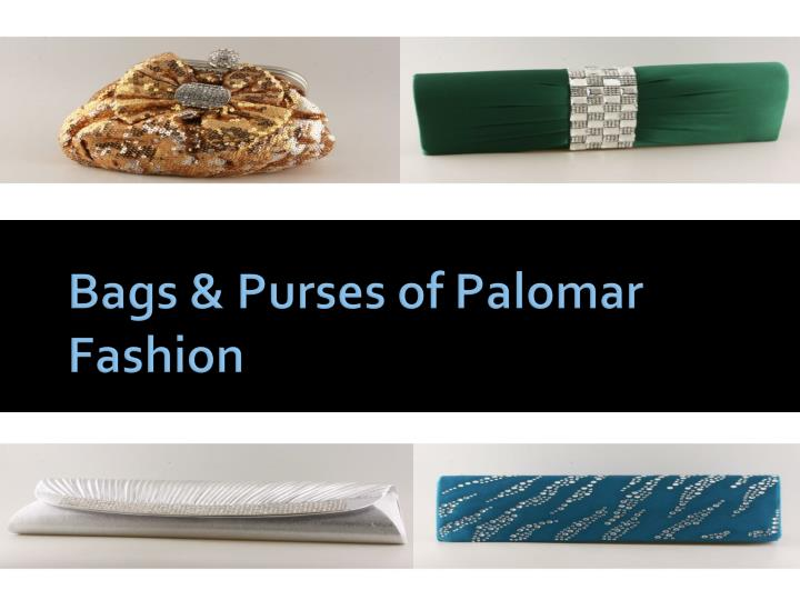 Bags purses of palomar fashion