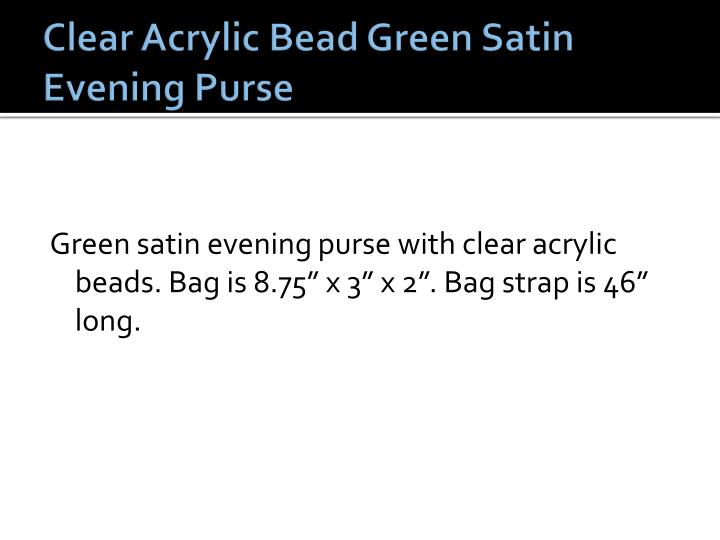 Clear Acrylic Bead Green Satin Evening