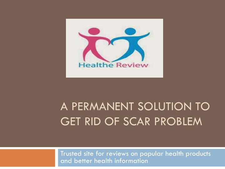a permanent solution to get rid of scar problem n.