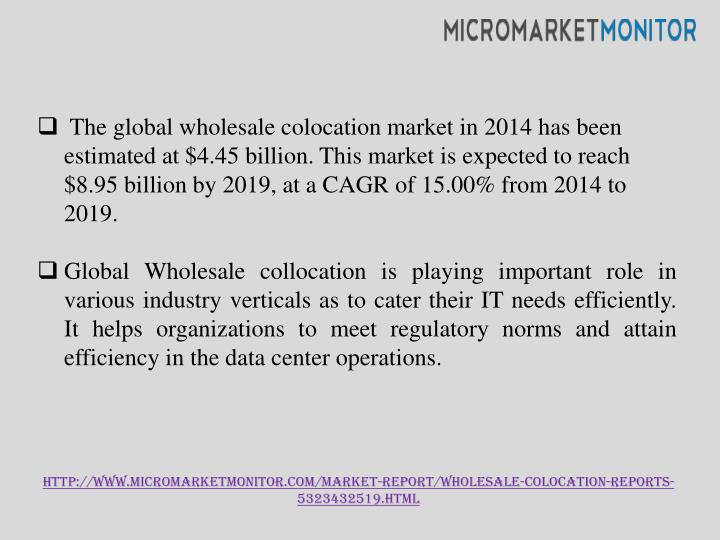 The global wholesale colocation market in 2014 has been estimated at $4.45 billion. This market is...